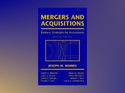 Mergers and Acquisitions: Business Strategies for Accountants, 2nd Edition av Joseph M. Morris