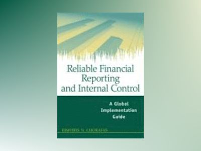 Reliable Financial Reporting and Internal Control: A Global Implementation av Dimitris N. Chorafas