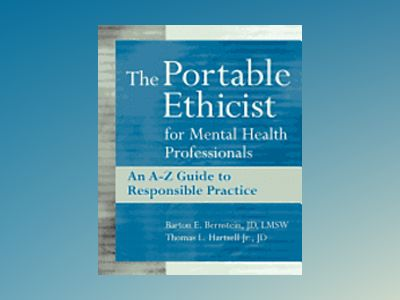 The Portable Ethicist for Mental Health Professionals: An A-Z Guide to Resp av Barton E. Bernstein