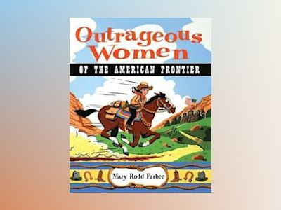 Outrageous Women of the American Frontier av Mary Rodd Furbee