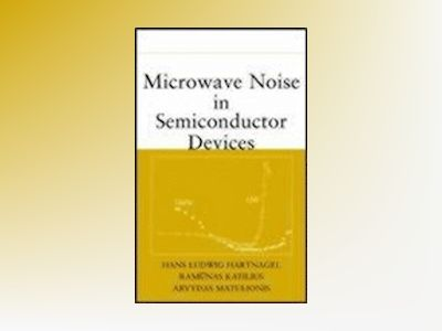 Microwave Noise in Semiconductor Devices av Hans Ludwig Hartnagel