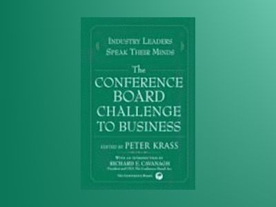 The Conference Board Challenge to Business: Industry Leaders Speak Their Mi av Peter Krass