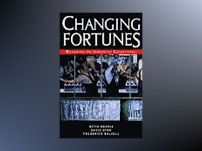 Changing Fortunes: Remaking the Industrial Corporation av Nitin Nohria