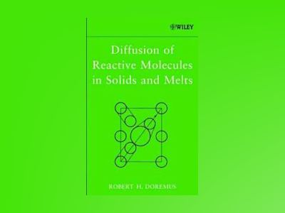 Diffusion of Reactive Molecules in Solids and Melts av Robert H. Doremus