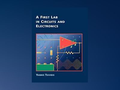 A First Lab in Circuits and Electronics av Yannis Tsividis