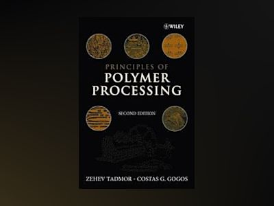 Principles of Polymer Processing, 2nd Edition av Zehev Tadmor