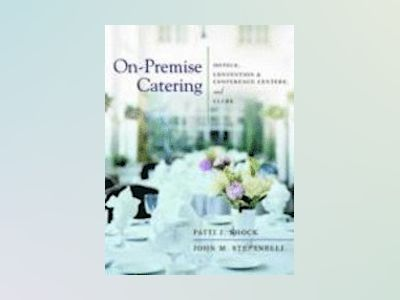 On-Premise Catering: Hotels, Convention & Conference Centers, and Clubs av Patti J. Shock