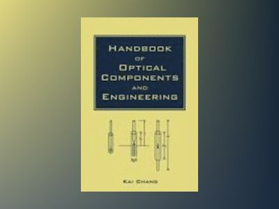 Handbook of Optical Components and Engineering av Kai ed Chang
