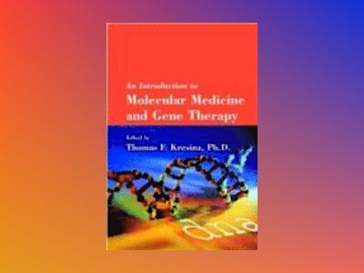 An Introduction to Molecular Medicine and Gene Therapy av Thomas F. Kresina