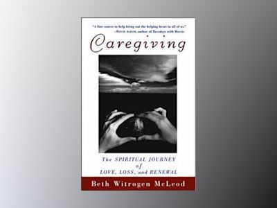Caregiving: The Spiritual Journey of Love, Loss, and Renewal av Beth Witrogen McLeod