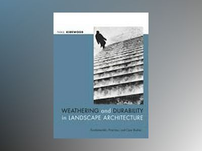 Weathering and Durability in Landscape Architecture: Fundamentals, Practice av Niall Kirkwood