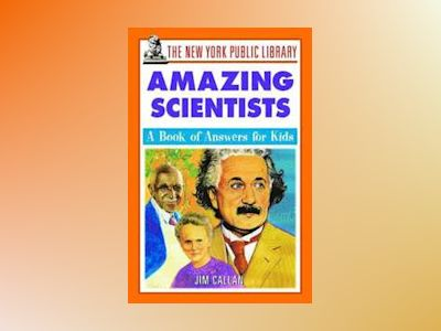 The New York Public Library Amazing Scientists: A Book of Answers for Kids av New York Public Library