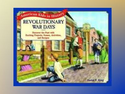 Revolutionary War Days: Discover the Past with Exciting Projects, Games, Ac av David C. King