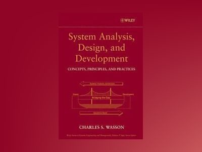 System Analysis, Design, and Development: Concepts, Principles, and Practic av Charles S. Wasson