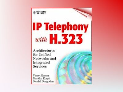 IP Telephony with H.323: Architectures for Unified Networks and Integrated av V. Kumar