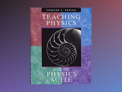 Teaching Physics with the Physics Suite CD av Edward F. Redish