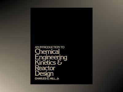 An Introduction to Chemical Engineering Kinetics and Reactor Design av Charles G. Hill