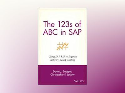 The 123s of ABC in SAP: Using SAP R/3 to Support Activity-Based Costing av Dawn J. Sedgley