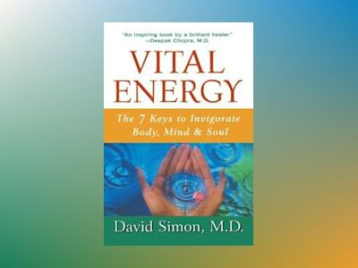 Vital Energy: The 7 Keys to Invigorate Body, Mind, and Soul av David Simon MD