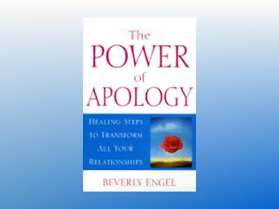 The Power of Apology: Healing Steps to Transform All Your Relationships av Beverly Engel