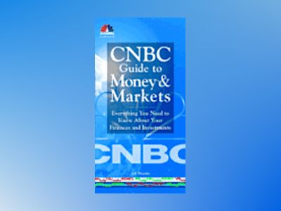 CNBC Guide to Money and Markets : Everything You Need to Know About Your Fi av CNBC