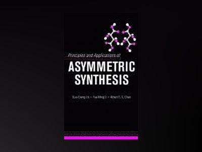 Principles and Applications of Asymmetric Synthesis av Guo-Qiang Lin