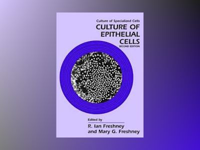 Culture of Epithelial Cells, 2nd Edition av R. Ian Freshney