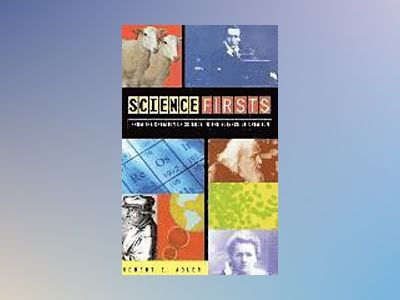 Science Firsts: From the Creation of Science to the Science of Creation av Robert Adler