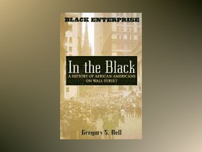In the Black: A History of African Americans on Wall Street av Gregory S. Bell