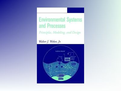 Environmental Systems and Processes: Principles, Modeling, and Design av Walter J. Weber Jr.
