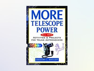 More Telescope Power: All New Activities and Projects for Young Astronomers av Gregory L. Matloff