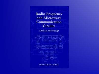 Radio-Frequency and Microwave Communication Circuits: Analysis and Design av Devendra K. Misra