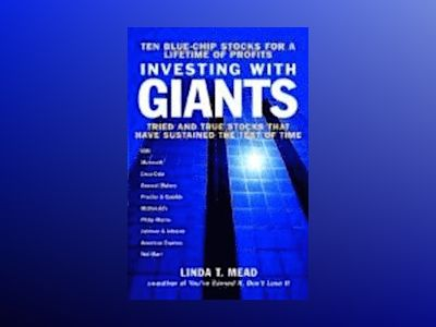 Investing With Giants: Tried and True Stocks That Have Sustained the Test o av Linda T. Mead