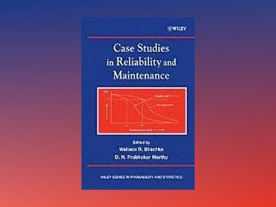 Case Studies in Reliability and Maintenance av Wallace R. Blischke