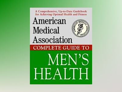 American Medical Association Complete Guide to Men s Health av American Medical Association