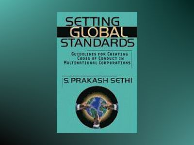 Setting Global Standards: Guidelines for Creating Codes of Conduct in Multi av S. Prakash Sethi