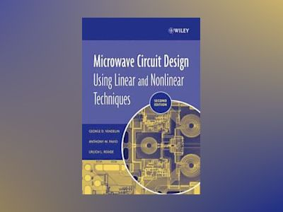 Microwave Circuit Design Using Linear and Nonlinear Techniques, 2nd Edition av George D. Vendelin