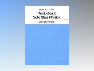 Introduction to Solid State Physics, 8th Edition av Charles Kittel