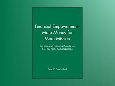 Financial Empowerment: More Money for More Mission: An Essential Financial av Peter C. Brinckerhoff