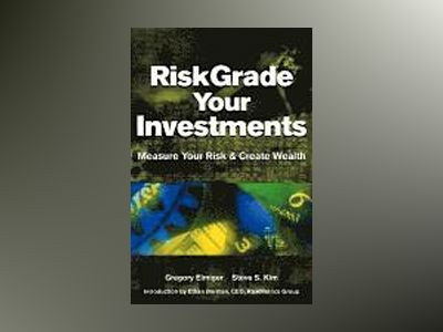 RiskGrade Your Investments: Measure Your Risk Create Wealth av Gregory Elmiger