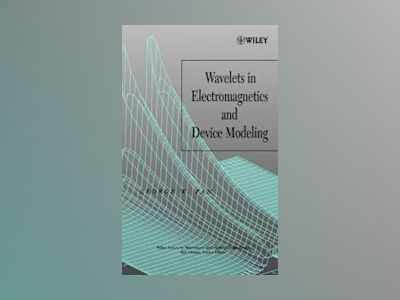 Wavelets in Electromagnetics and Device Modeling av George W. Pan