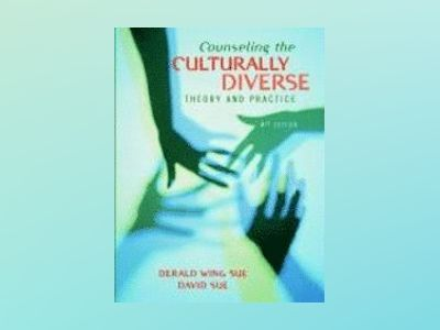 Counseling the Culturally Diverse: Theory and Practice, 4th Edition av Derald Wing Sue