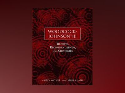 Woodcock-Johnson III: Reports, Recommendations, and Strategies av Nancy Mather
