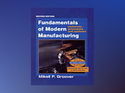 WIE Fundamentals of Modern Manufacturing: Materials, Processes, and Systems av Mikell P. Groover