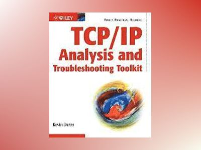TCP/IP Analysis and Troubleshooting Toolkit av Kevin Burns