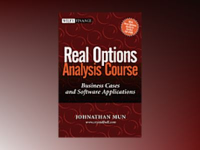Real Options Analysis Course: Business Cases and Software Applications av Johnathan Mun