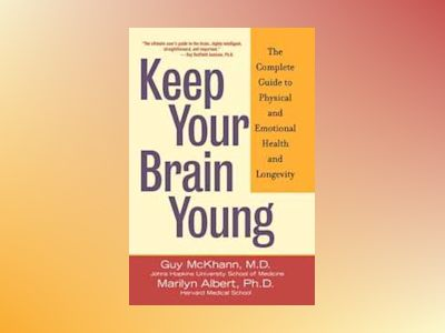 Keep Your Brain Young: The Complete Guide to Physical and Emotional Health av Guy Mckhann