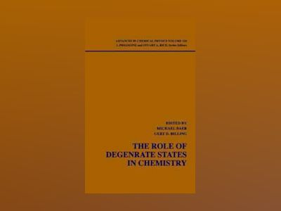 Advances in Chemical Physics, Volume 124, The Role of Degenerate States in av Michael Baer