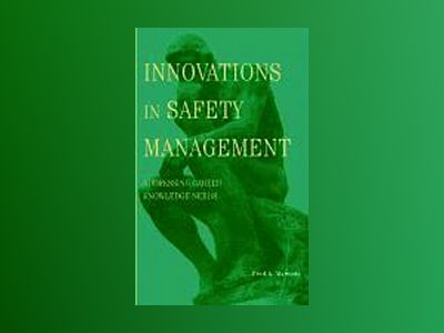 Innovations in Safety Management: Addressing Career Knowledge Needs av Fred A. Manuele