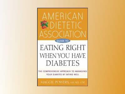 American Dietetic Association Guide to Eating Right When You Have Diabetes av American Dietetic Association ADA